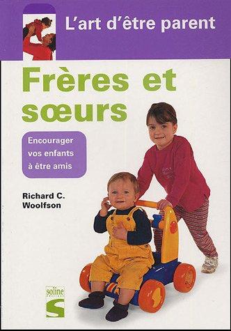 Frères Et Soeurs - Encourager Vos Enfants À Être Amis Richard-C Woolfson