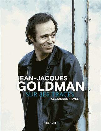 Jean-Jacques Goldman - Sur Ses Traces -  Alexandre Fievée