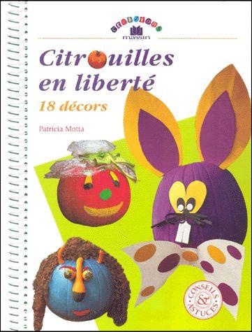 Citrouilles En Liberté. 18 Décors  - Patricia Motta - Créations déco Halloween
