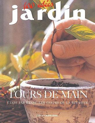 100 Idées Jardin : Tours De Main - Etape Par Étape, Les Gestes De La Réussite