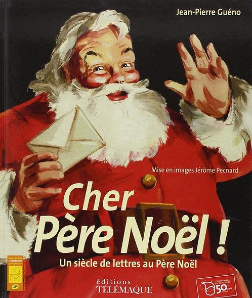 Cher Père-Noël ! - Un Siècle De Lettres Au Père-Noël