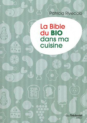 La Bible Du Bio Dans Ma Cuisine - Patricia Riveccio