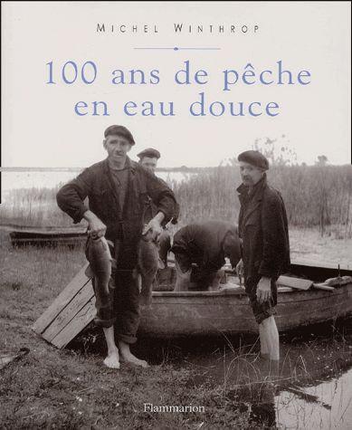 100 Ans De Pêche En Eau Douce -  Michel Winthrop
