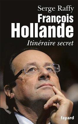 François Hollande - Itinéraire Secret - Serge Raffy - Biographie