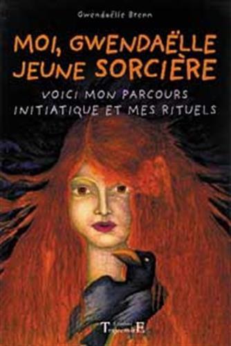 Moi, Gwendaëlle Jeune Sorcière - Initiations Et Premiers Rituels