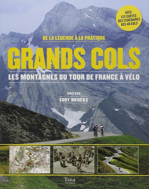Grands Cols - Les Montagnes Du Tour De France À Vélo,De La Légende À La Pratique
