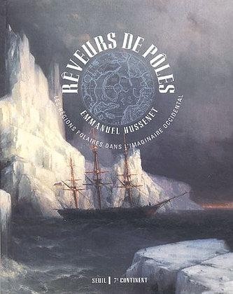 Rêveurs De Pôles - Les Régions Polaires Dans L'imaginaire Occidental