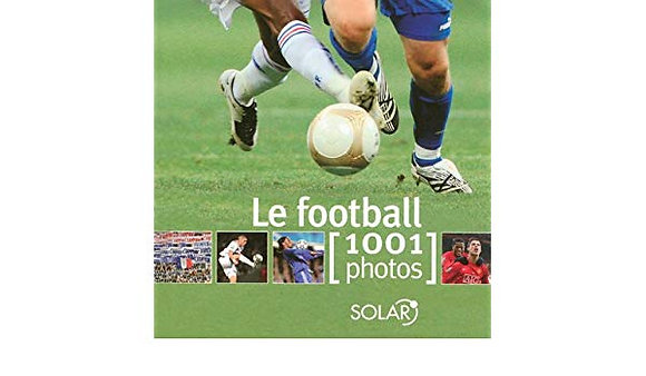 Le Football - 1001 Photos - Yann Berger