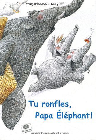 Tu Ronfles, Papa Eléphant ! Young-Bok Jang