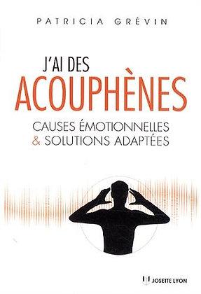 J'ai Des Acouphènes - Causes Émotionnelles Et Solutions Adaptées - P.  Grévin