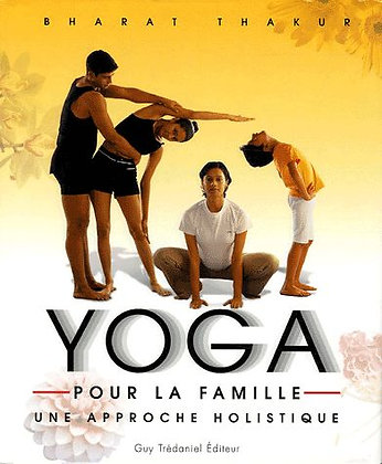 Yoga Pour La Famille - Une Approche Holistique - Thakur Bharat