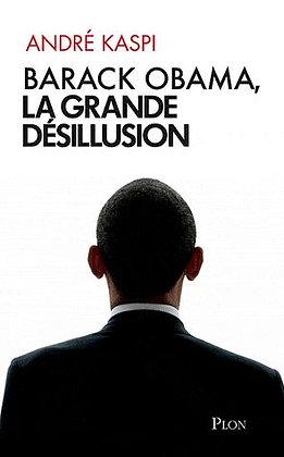 Barack Obama, La Grande Désillusion  - André Kaspi