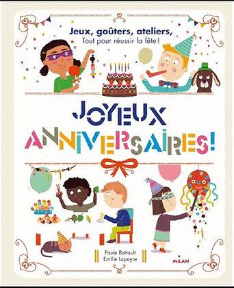 Joyeux Anniversaires ! - Jeux, Goûters, Ateliers : Tout Pour Réussir La Fête !
