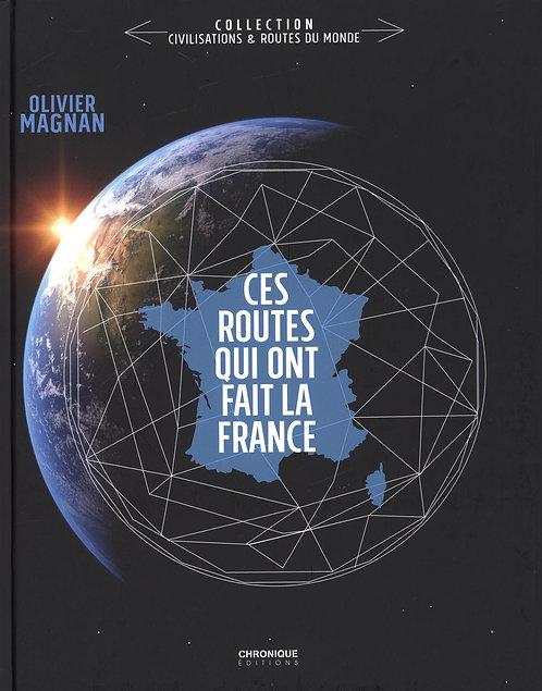 Ces routes qui ont fait la France -Relié - Olivier Magnan