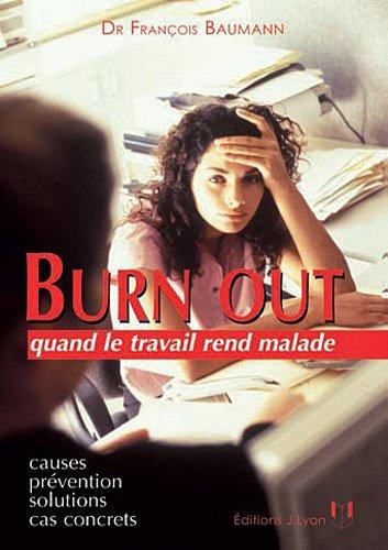 Burn Out - Quand Le Travail Rend Malade - François Baumann