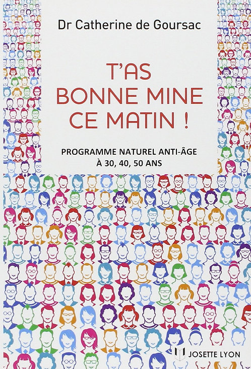 T'as bonne mine ce matin ! : Programme naturel anti-age a 30, 40, 50 ans