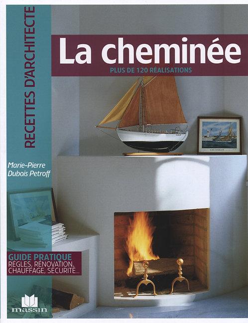 La Cheminée - Plus De 120 Réalisations - Marie-Pierre Dubois Petroff