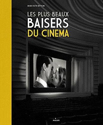 Les Plus Beaux Baisers De Cinéma - Didier Roth-Bettoni
