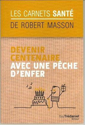 Devenir Centenaire Avec Une Pêche D'enfer - Robert Masson