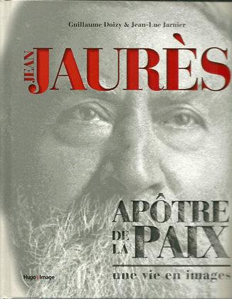 Jean Jaurès, Apôtre De La Paix - Une Vie En Images