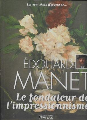 Les Cent Chef D'Oeuvre De... Edouard Manet. Le fondateur de l'impressionnisme