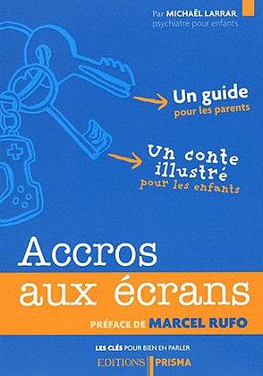 Accros Aux Écrans - Un Guide Pour Les Parents Et Un Conte Illustré Pour Les Enfa