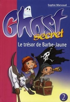 Ghost Secret Tome 2 - Le Trésor De Barbe-Jaune -  Sophie Marvaud