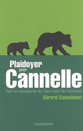 Plaidoyer Pour Cannelle : Pour La Sauvegarde De L'ours Dans Les Pyrénées Gérard