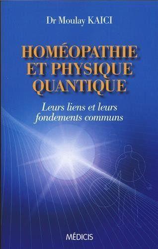 Homéopathie Et Physique Quantique - Leurs Liens Et Leurs Fondements Communs