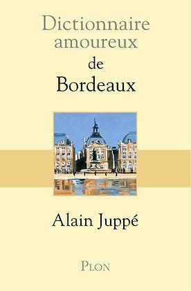 Dictionnaire amoureux de Bordeaux - Alain Juppé