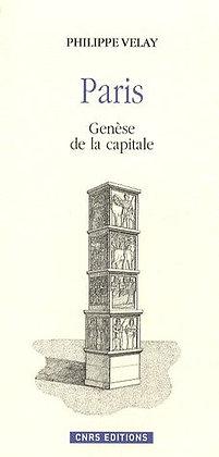 Paris - Genèse De La Capitale - Philippe Velay