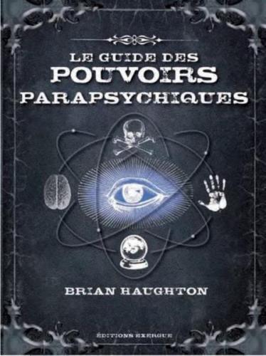 Le Guide Des Pouvoirs Parapsychiques - Découvrez Les Secrets De La Télépathie...
