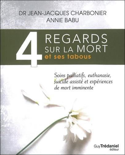 4 Regards Sur La Mort Et Ses Tabous - Soins Palliatifs, Euthanasie.....