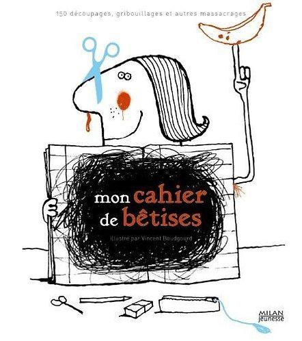 Mon Cahier De Bêtises - 150 Découpages, Gribouillages Et Autres Massacrages