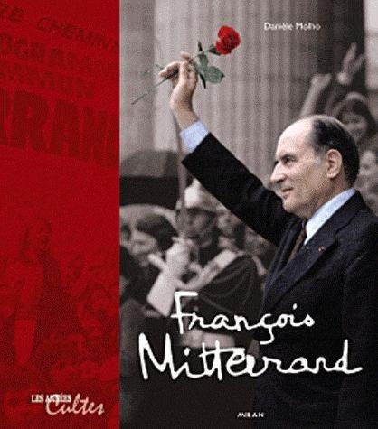 François Mitterrand - Les Années Cultes - Danièle Molho