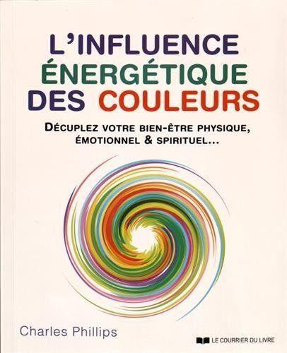 L'influence Énergétique Des Couleurs - Décuplez Votre Bien-Être Physique....