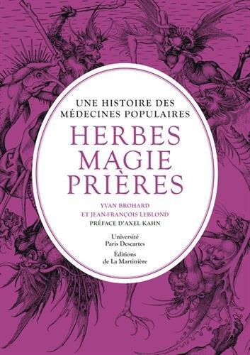 Herbes, Magie Et Prières - Une Histoire Des Médecines Populaires - Yvan Brohard