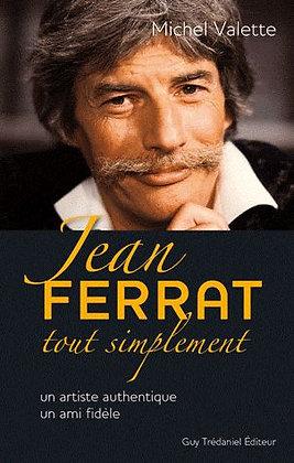 Jean Ferrat Tout Simplement - Un Artiste Authentique, Un Ami Fidèle Michel Valet