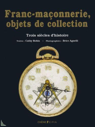 Franc-Maçonnerie, Objets De Collection - Trois Siècles D'histoire