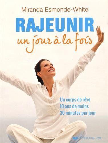 Rajeunir Un Jour À La Fois - Un Corps De Rêve, 10 Ans De Moins, 30 Minutes Par J