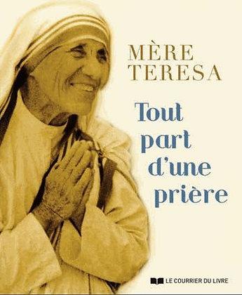 Tout Part D'une Prière  - Mère Teresa