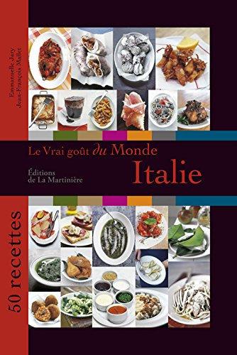 Le Vrai Goût Du Monde : Italie - 50 Recettes - Emmanuelle Jary