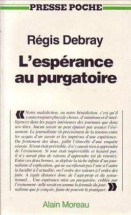 L'espérance Au Purgatoire - Régis Debray