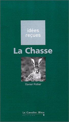 La Chasse - Idées reçues - Xavier Patier