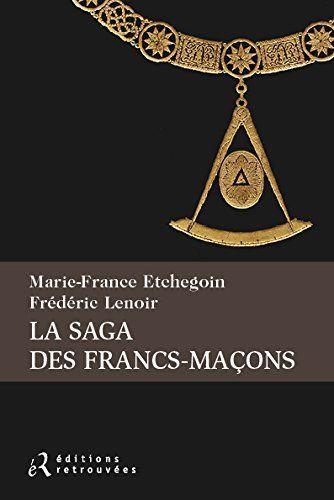 La Saga Des Francs-Maçons - Frédéric Lenoir
