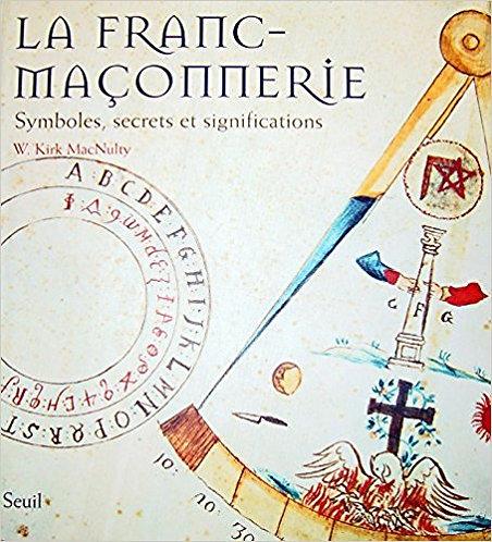 La Franc-Maçonnerie - Symboles, Secrets Et Significations - W-Kirk Macnulty