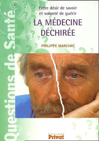 La Médecine Déchirée. Entre Désir De Savoir Et Volonté De Guérir - Philippe Marc