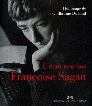 Il était une fois Françoise Sagan - Guillaume Durand