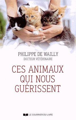 Ces Animaux Qui Nous Guérissent -  Philippe De Wailly