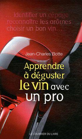 Apprendre À Déguster Le Vin Avec Un Pro - Jean-Charles Botte